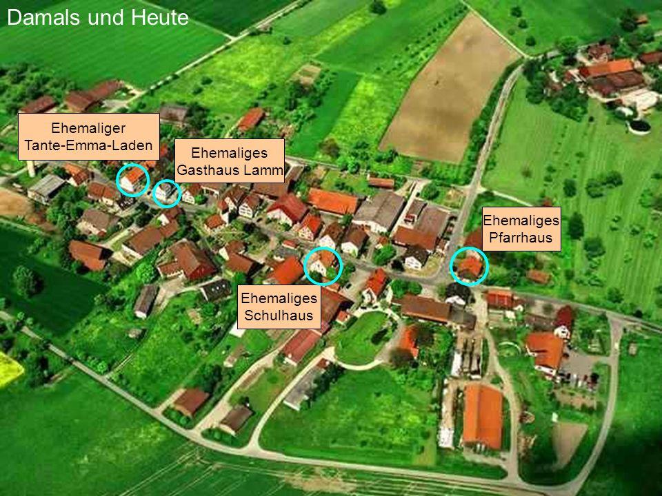 Damals und Heute Ehemaliger Tante-Emma-Laden Ehemaliges Gasthaus Lamm