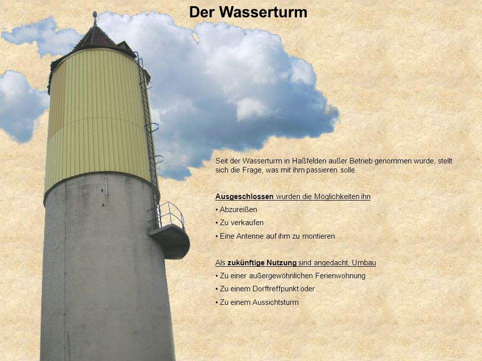 Der Wasserturm Seit der Wasserturm in Haßfelden außer Betrieb genommen wurde, stellt sich die Frage, was mit ihm passieren solle.