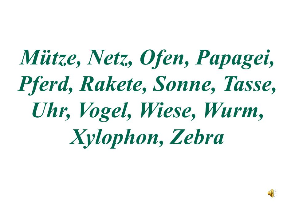 Mütze, Netz, Ofen, Papagei, Pferd, Rakete, Sonne, Tasse, Uhr, Vogel, Wiese, Wurm, Xylophon, Zebra