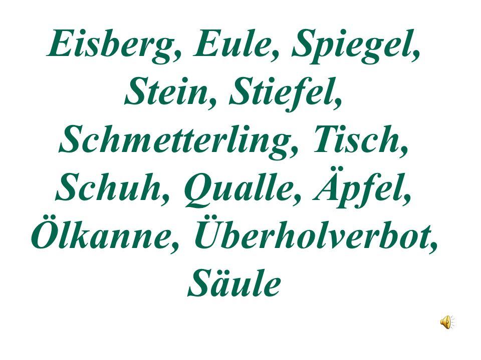 Eisberg, Eule, Spiegel, Stein, Stiefel, Schmetterling, Tisch, Schuh, Qualle, Äpfel, Ölkanne, Überholverbot, Säule
