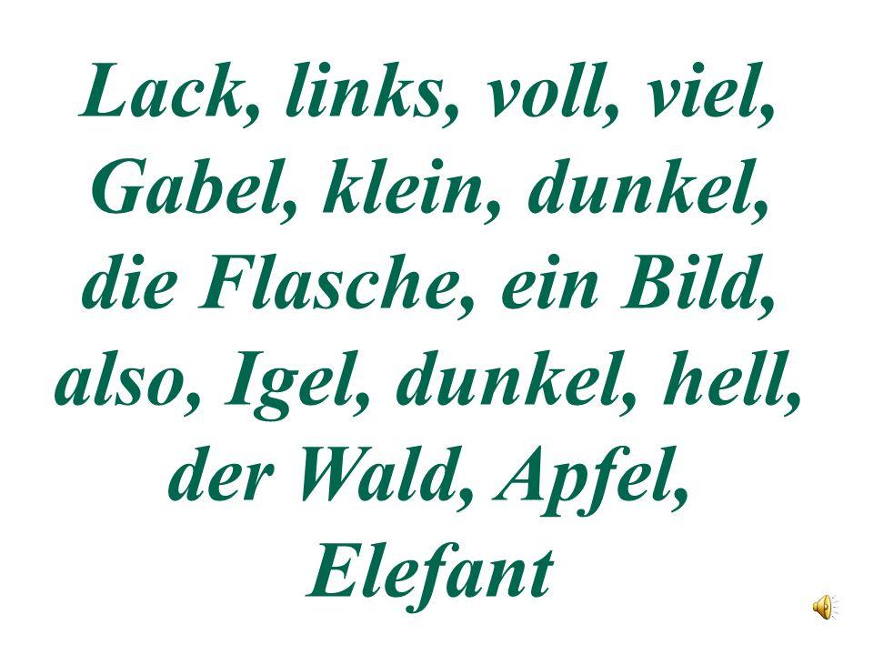 Lack, links, voll, viel, Gabel, klein, dunkel, die Flasche, ein Bild, also, Igel, dunkel, hell, der Wald, Apfel, Elefant