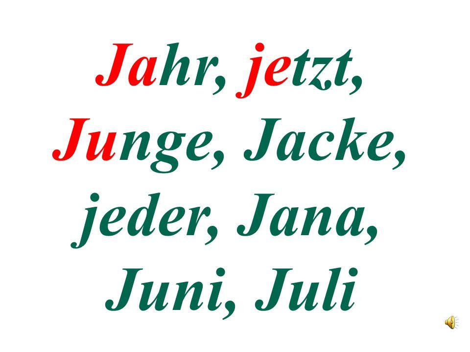 Jahr, jetzt, Junge, Jacke, jeder, Jana, Juni, Juli