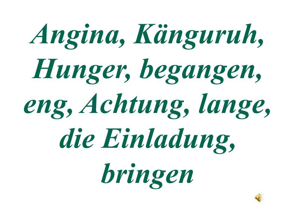 Angina, Känguruh, Hunger, begangen, eng, Achtung, lange, die Einladung, bringen