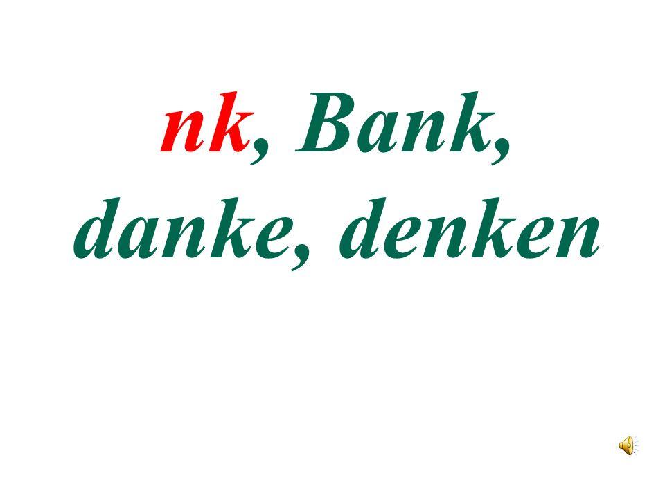 nk, Bank, danke, denken