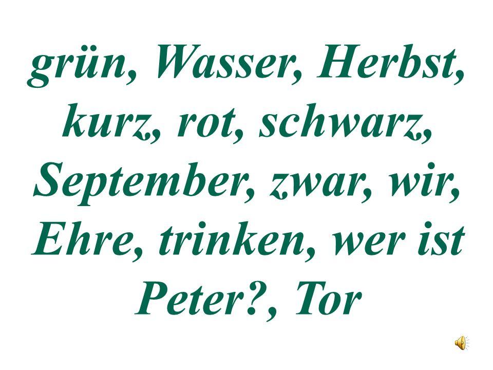 grün, Wasser, Herbst, kurz, rot, schwarz, September, zwar, wir, Ehre, trinken, wer ist Peter , Tor