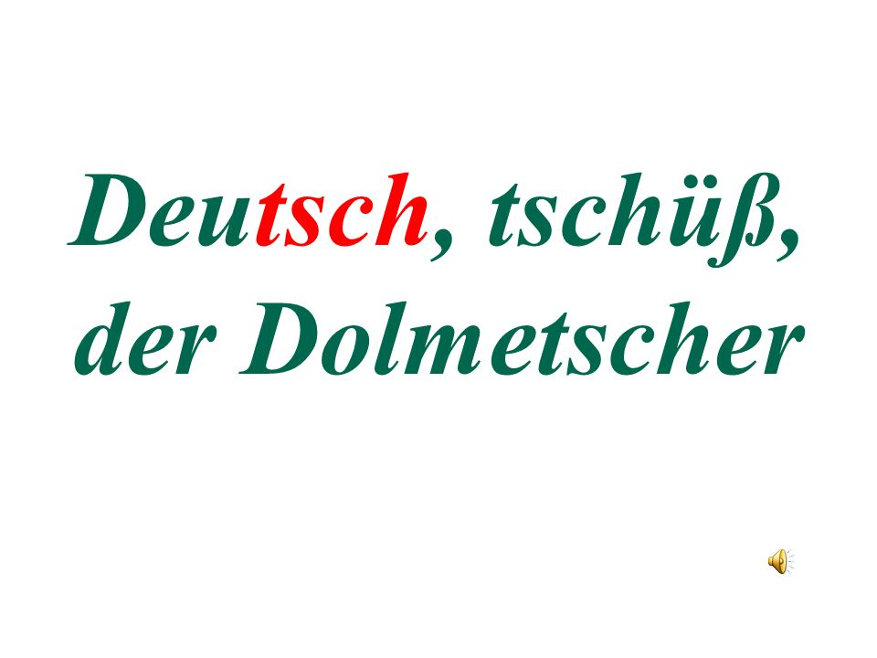 Deutsch, tschüß, der Dolmetscher