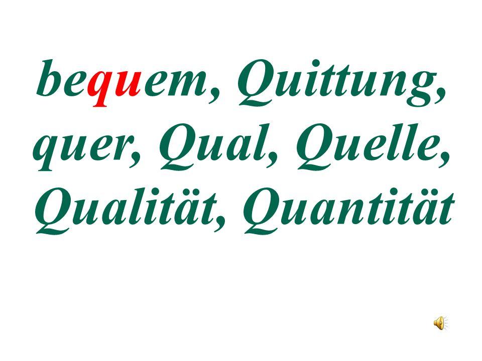 bequem, Quittung, quer, Qual, Quelle, Qualität, Quantität