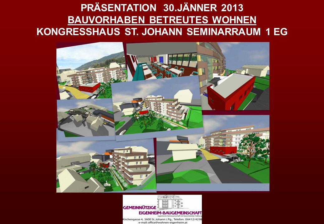 PRÄSENTATION 30.JÄNNER 2013 BAUVORHABEN BETREUTES WOHNEN KONGRESSHAUS ST. JOHANN SEMINARRAUM 1 EG