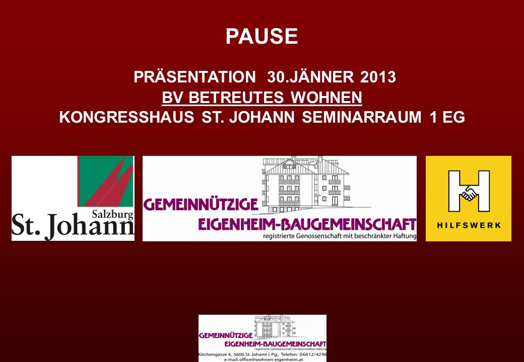 PAUSE PRÄSENTATION 30.JÄNNER 2013 BV BETREUTES WOHNEN KONGRESSHAUS ST. JOHANN SEMINARRAUM 1 EG