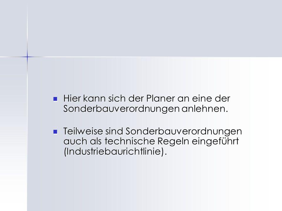 Hier kann sich der Planer an eine der Sonderbauverordnungen anlehnen.