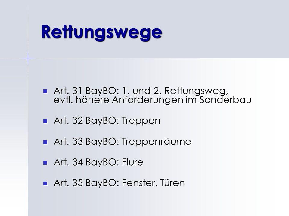 Rettungswege Art. 31 BayBO: 1. und 2. Rettungsweg, evtl. höhere Anforderungen im Sonderbau. Art. 32 BayBO: Treppen.