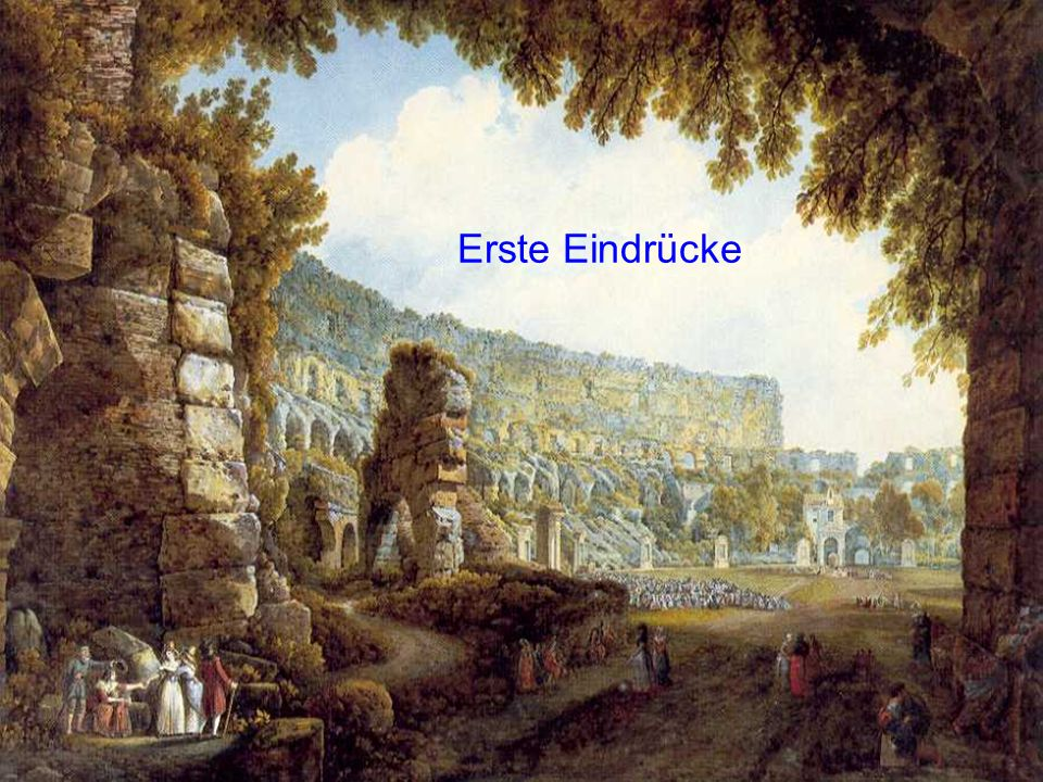 Erste EindrückeNach der Ankunft am 29. Oktober 1786 hält kann der Wanderer aufatmend einen Augenblick still. Goethe geht nun auf Erkundigung.