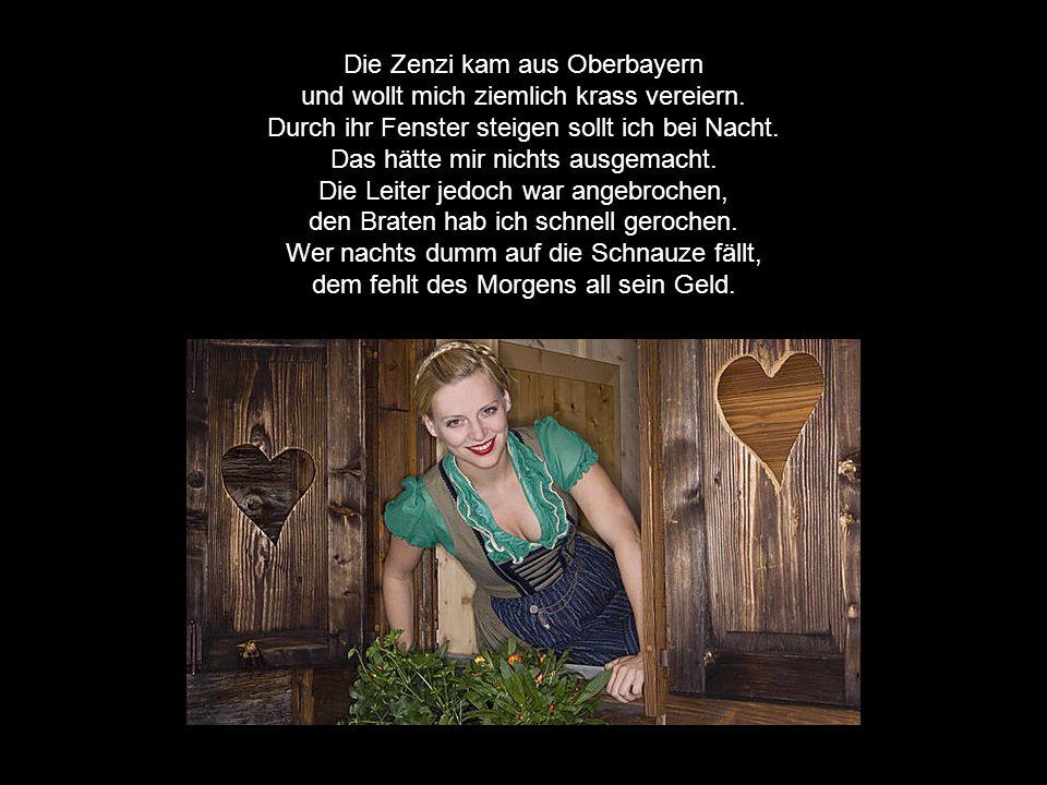 Die Zenzi kam aus Oberbayern und wollt mich ziemlich krass vereiern.
