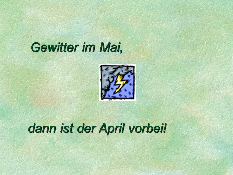 Gewitter im Mai, dann ist der April vorbei!