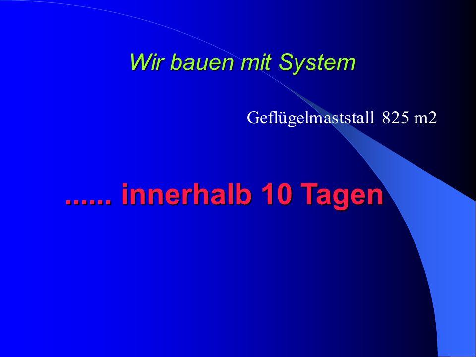 ...... innerhalb 10 Tagen Wir bauen mit System