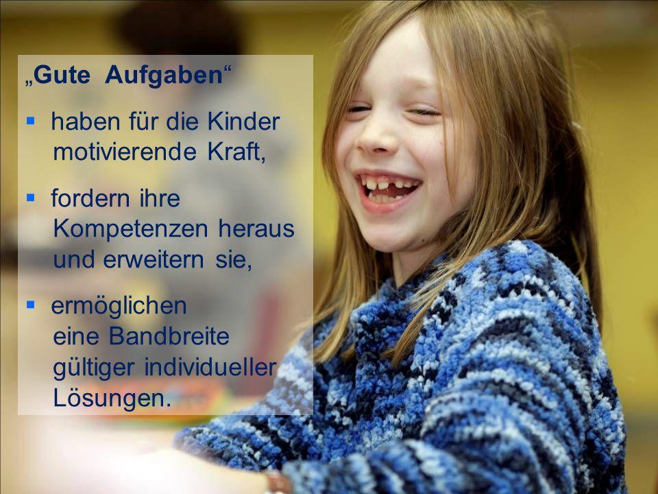 """""""Gute Aufgaben haben für die Kinder. motivierende Kraft, fordern ihre. Kompetenzen heraus. und erweitern sie,"""