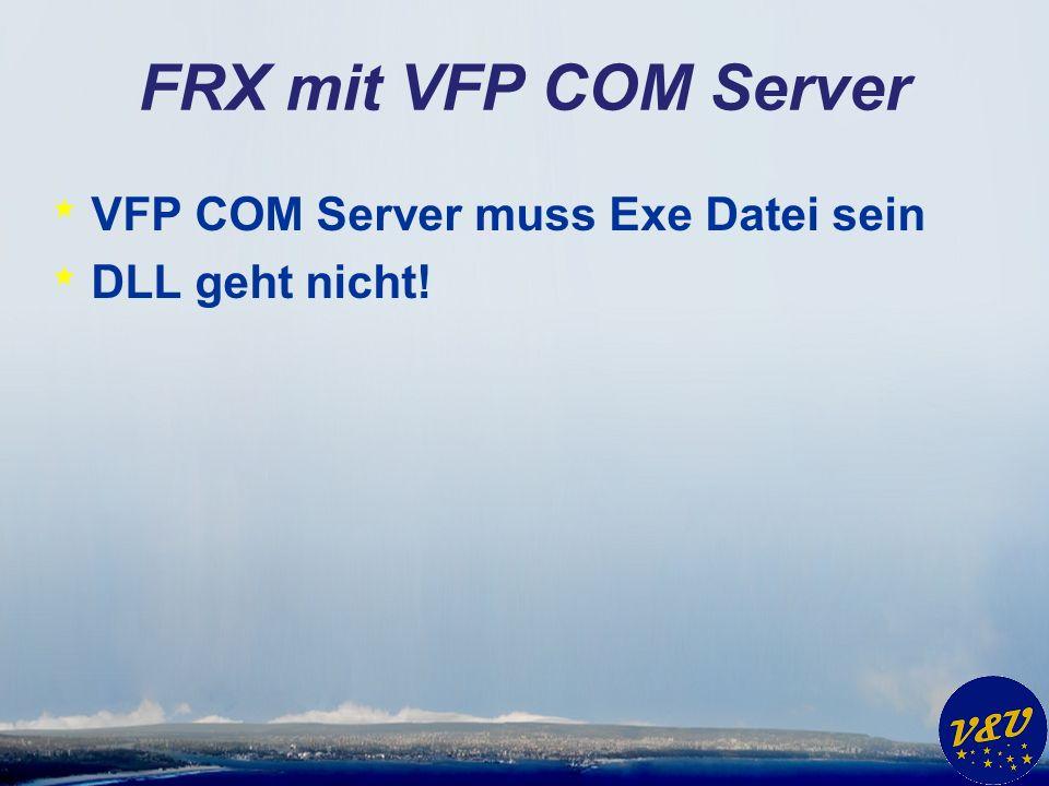 FRX mit VFP COM Server VFP COM Server muss Exe Datei sein