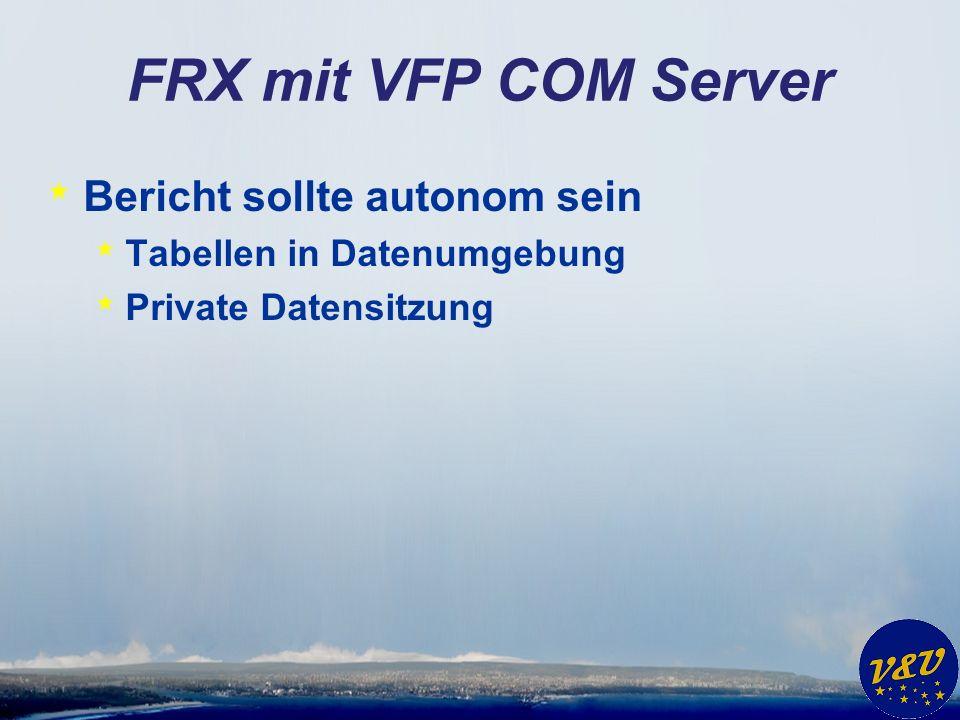 FRX mit VFP COM Server Bericht sollte autonom sein