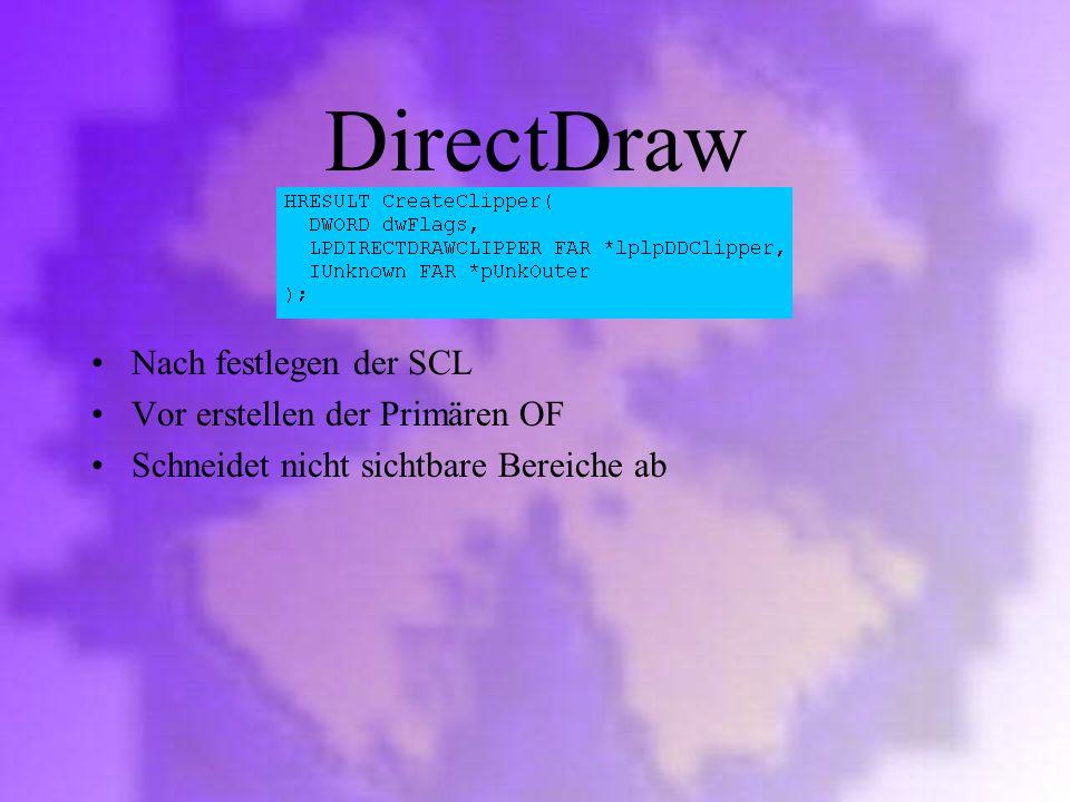 DirectDraw Nach festlegen der SCL Vor erstellen der Primären OF