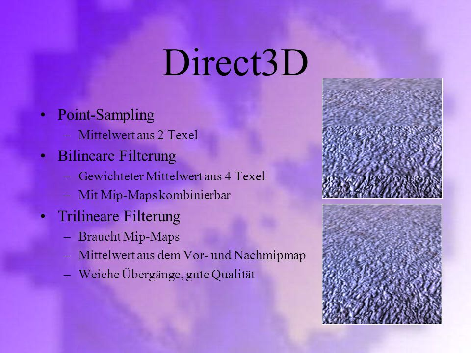 Direct3D Point-Sampling Bilineare Filterung Trilineare Filterung