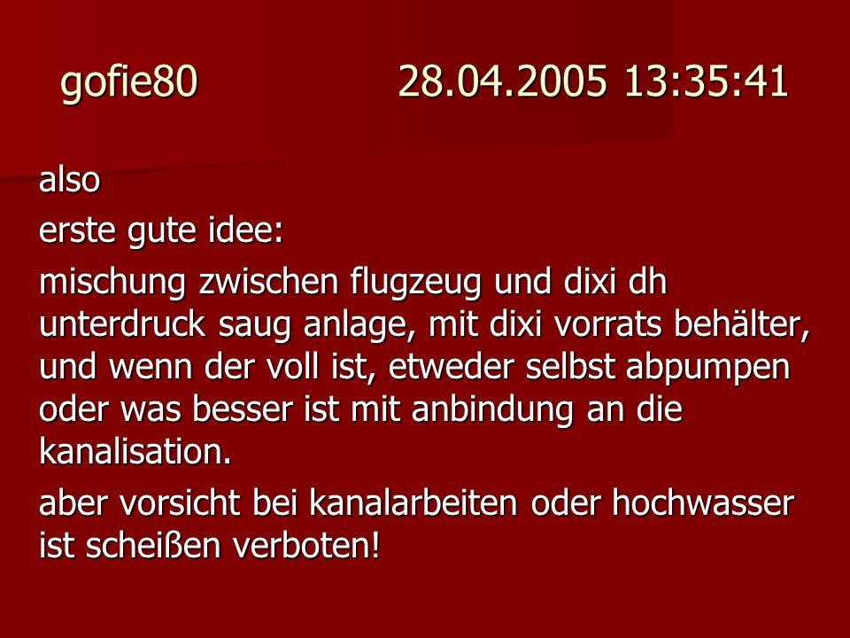 gofie80 28.04.2005 13:35:41 also erste gute idee: