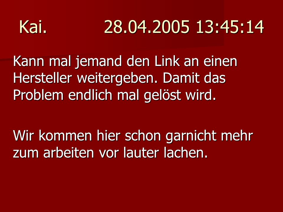 Kai. 28.04.2005 13:45:14 Kann mal jemand den Link an einen Hersteller weitergeben. Damit das Problem endlich mal gelöst wird.