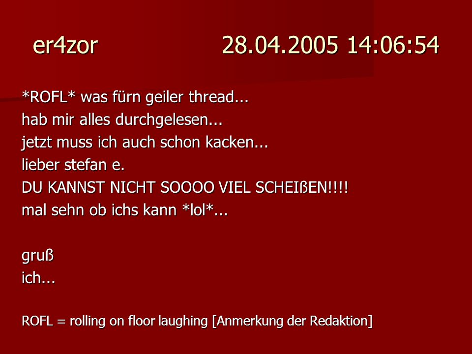 er4zor 28.04.2005 14:06:54 *ROFL* was fürn geiler thread...
