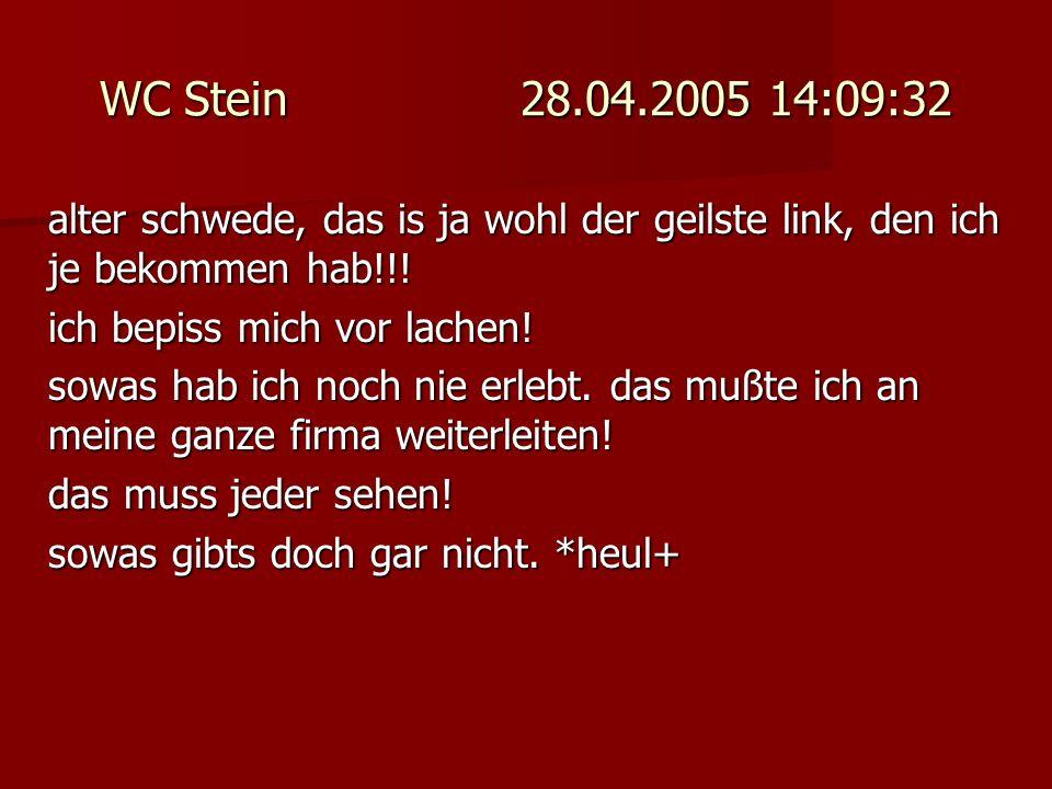 WC Stein 28.04.2005 14:09:32 alter schwede, das is ja wohl der geilste link, den ich je bekommen hab!!!