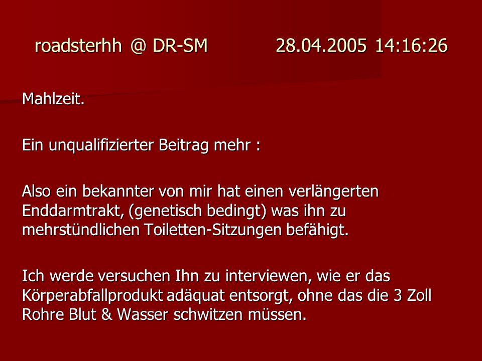 roadsterhh @ DR-SM 28.04.2005 14:16:26 Mahlzeit.
