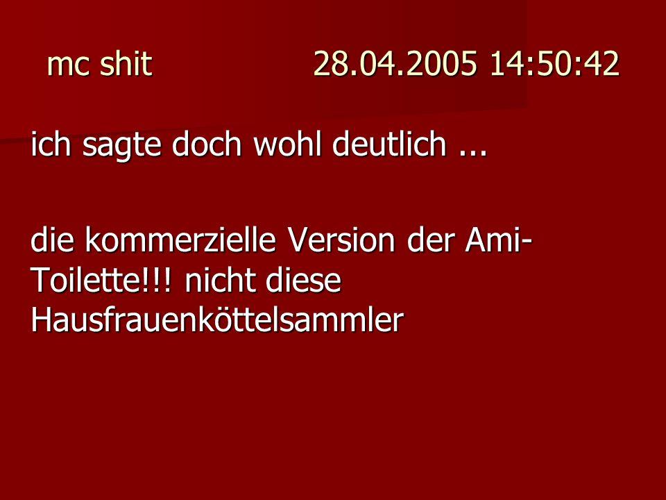 mc shit 28.04.2005 14:50:42 ich sagte doch wohl deutlich ...