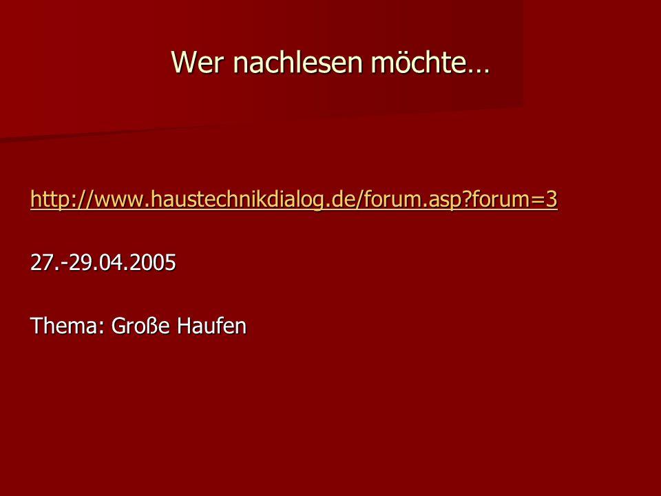 Wer nachlesen möchte… http://www.haustechnikdialog.de/forum.asp forum=3.