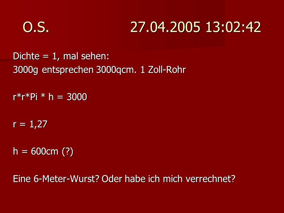 O.S. 27.04.2005 13:02:42 Dichte = 1, mal sehen: