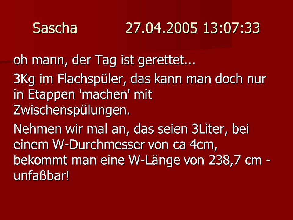Sascha 27.04.2005 13:07:33 oh mann, der Tag ist gerettet...