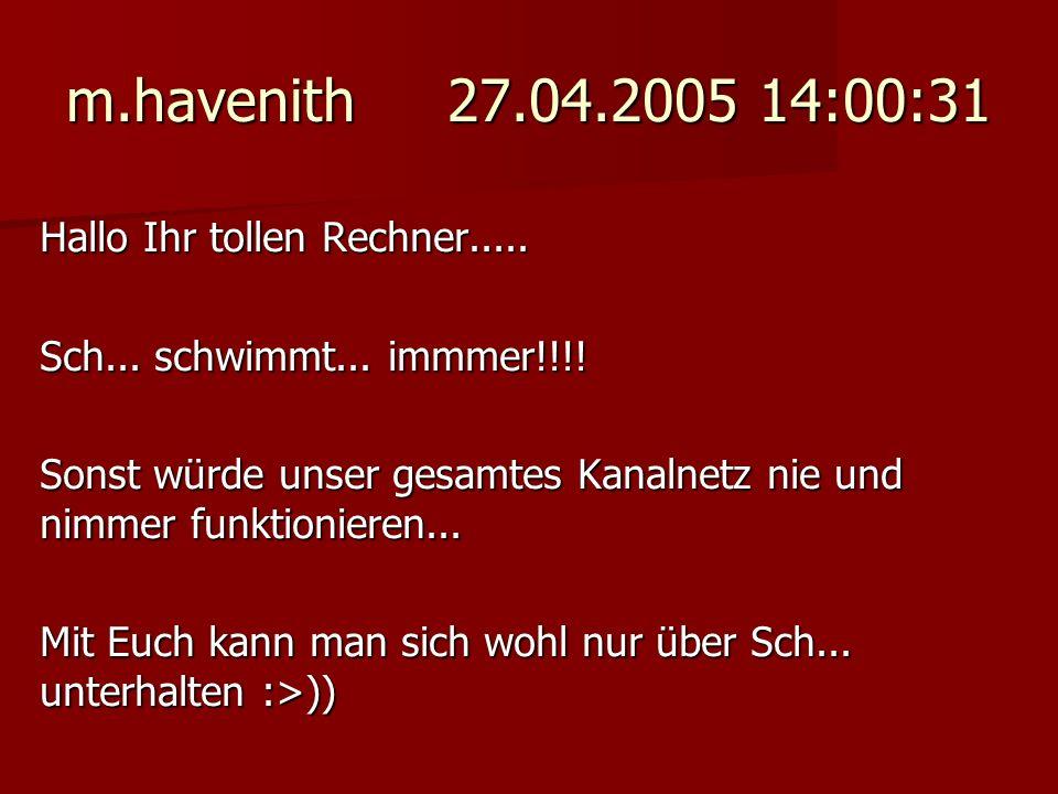 m.havenith 27.04.2005 14:00:31 Hallo Ihr tollen Rechner.....