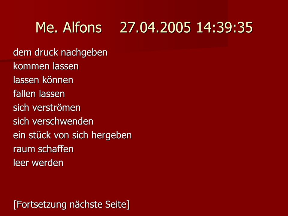 Me. Alfons 27.04.2005 14:39:35 dem druck nachgeben kommen lassen