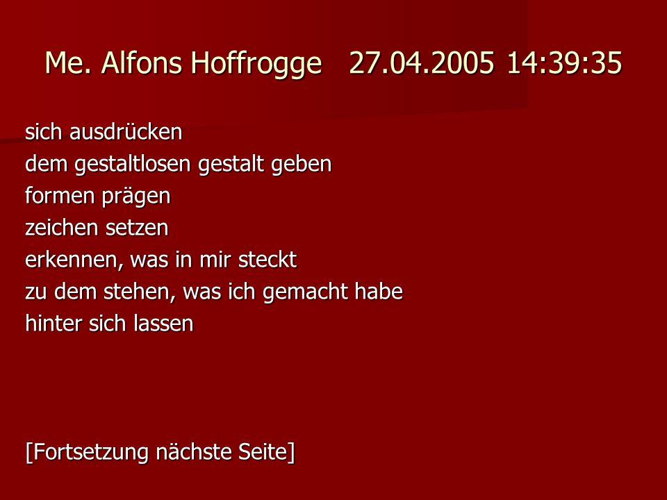 Me. Alfons Hoffrogge 27.04.2005 14:39:35 sich ausdrücken