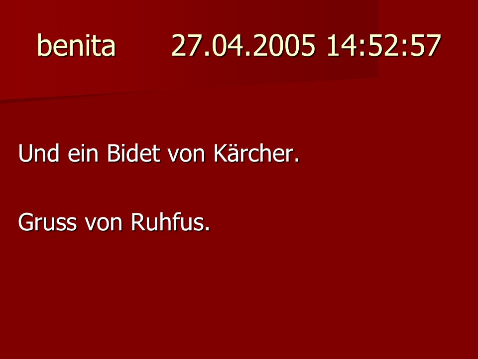 benita 27.04.2005 14:52:57 Und ein Bidet von Kärcher.