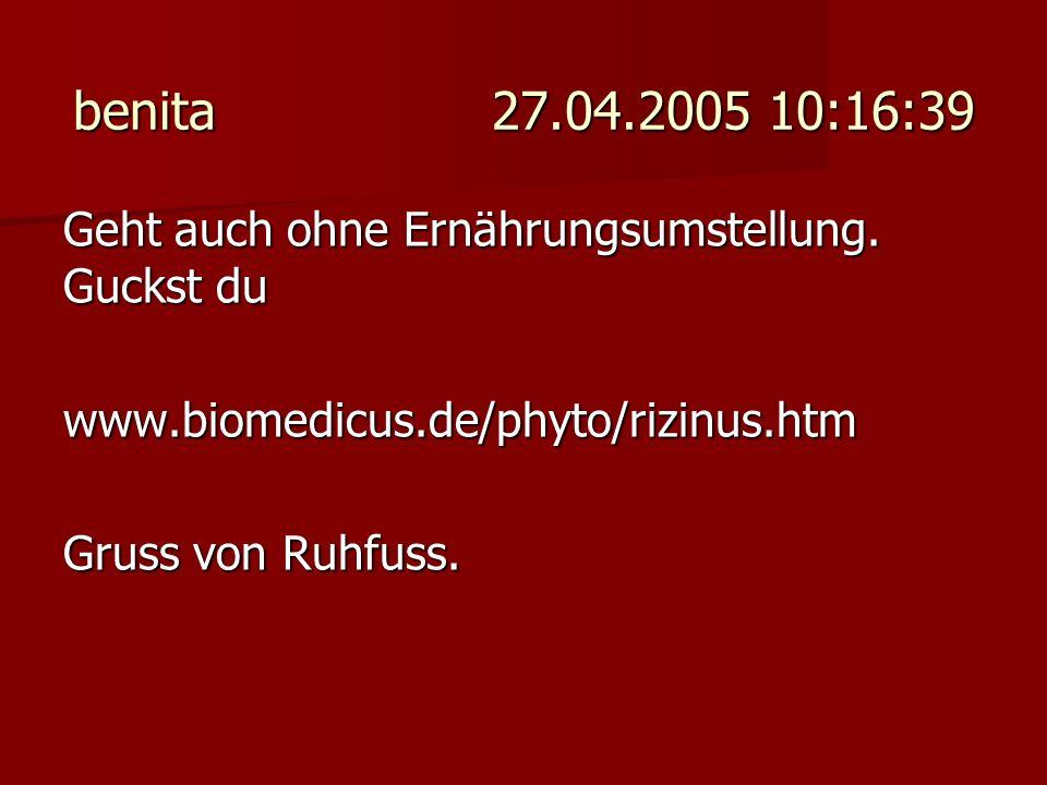 benita 27.04.2005 10:16:39 Geht auch ohne Ernährungsumstellung. Guckst du. www.biomedicus.de/phyto/rizinus.htm.
