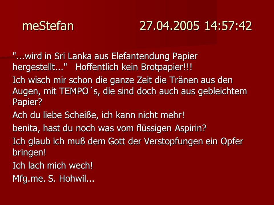 meStefan 27.04.2005 14:57:42 ...wird in Sri Lanka aus Elefantendung Papier hergestellt... Hoffentlich kein Brotpapier!!!