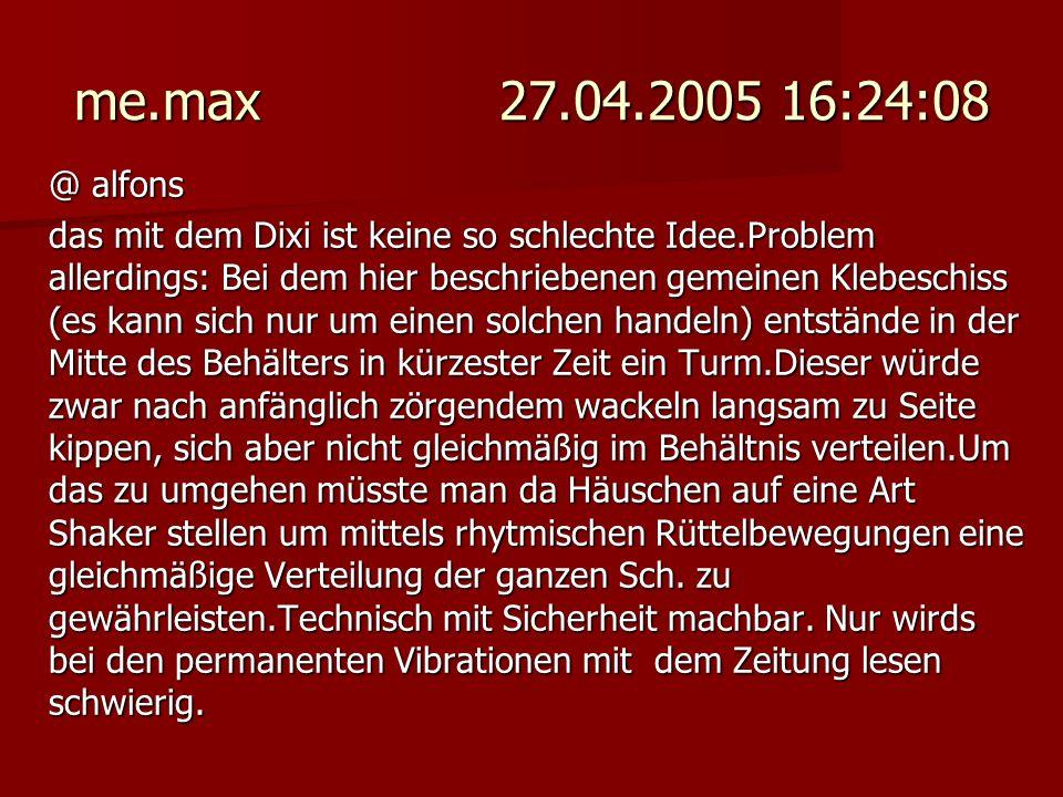 me.max 27.04.2005 16:24:08 @ alfons.