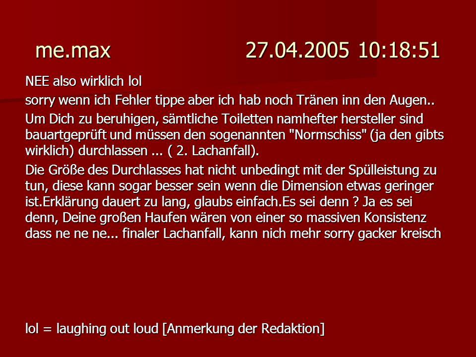 me.max 27.04.2005 10:18:51 NEE also wirklich lol