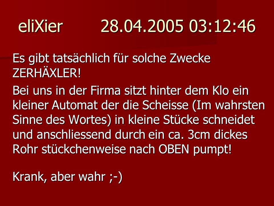 eliXier 28.04.2005 03:12:46 Es gibt tatsächlich für solche Zwecke ZERHÄXLER!