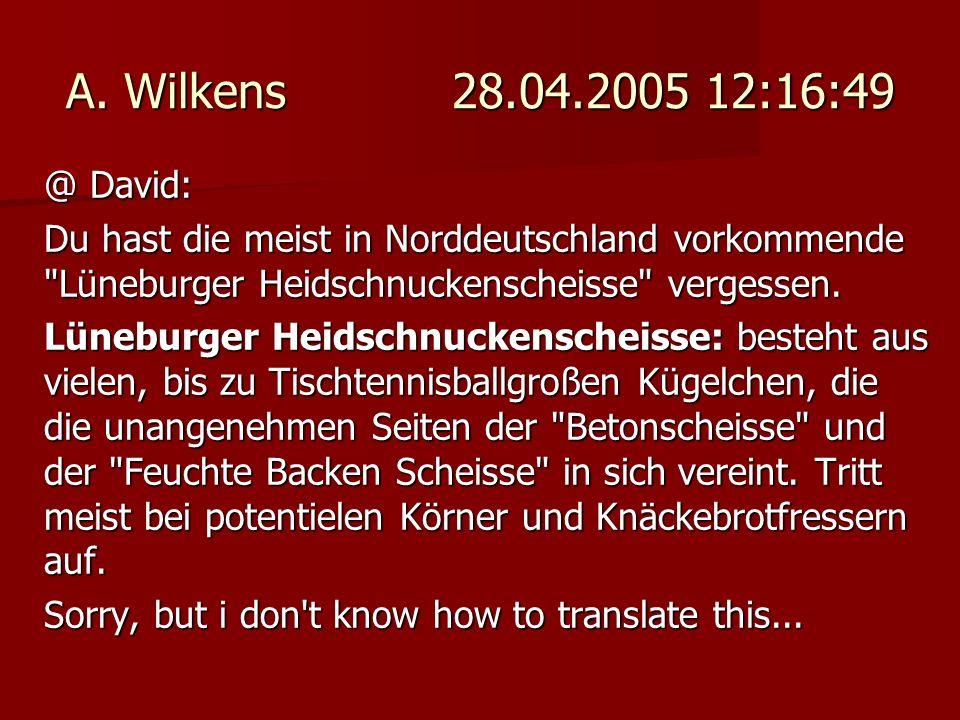 A. Wilkens 28.04.2005 12:16:49 @ David: Du hast die meist in Norddeutschland vorkommende Lüneburger Heidschnuckenscheisse vergessen.