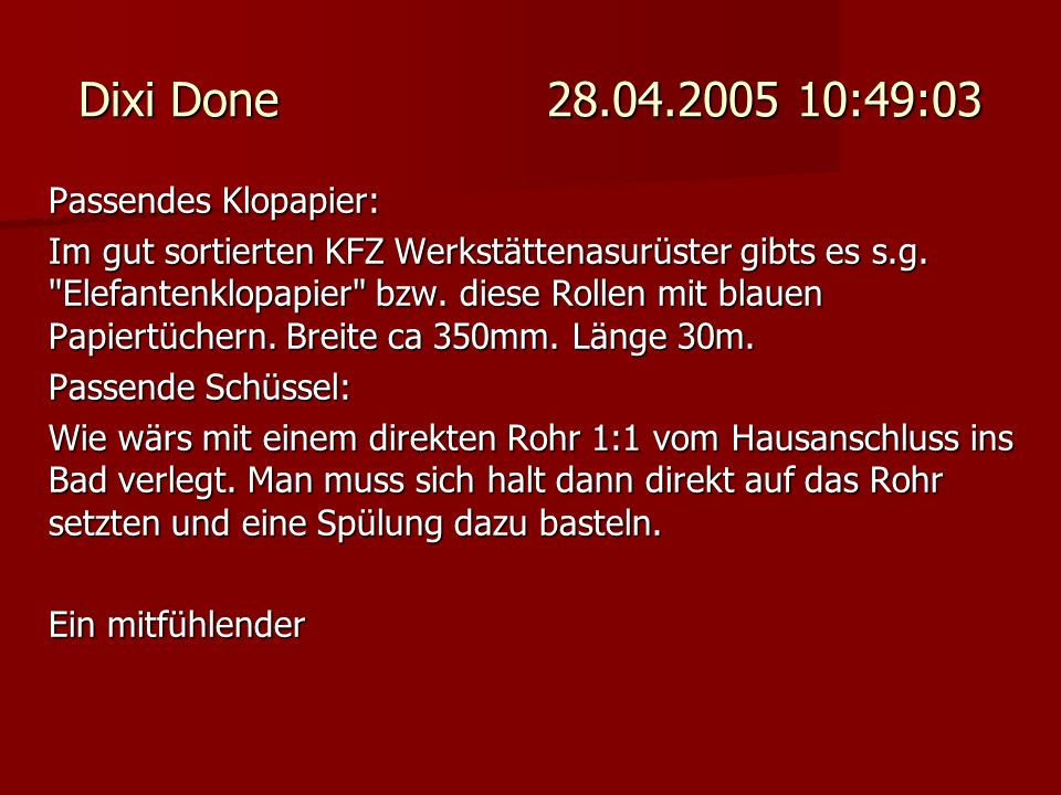 Dixi Done 28.04.2005 10:49:03 Passendes Klopapier: