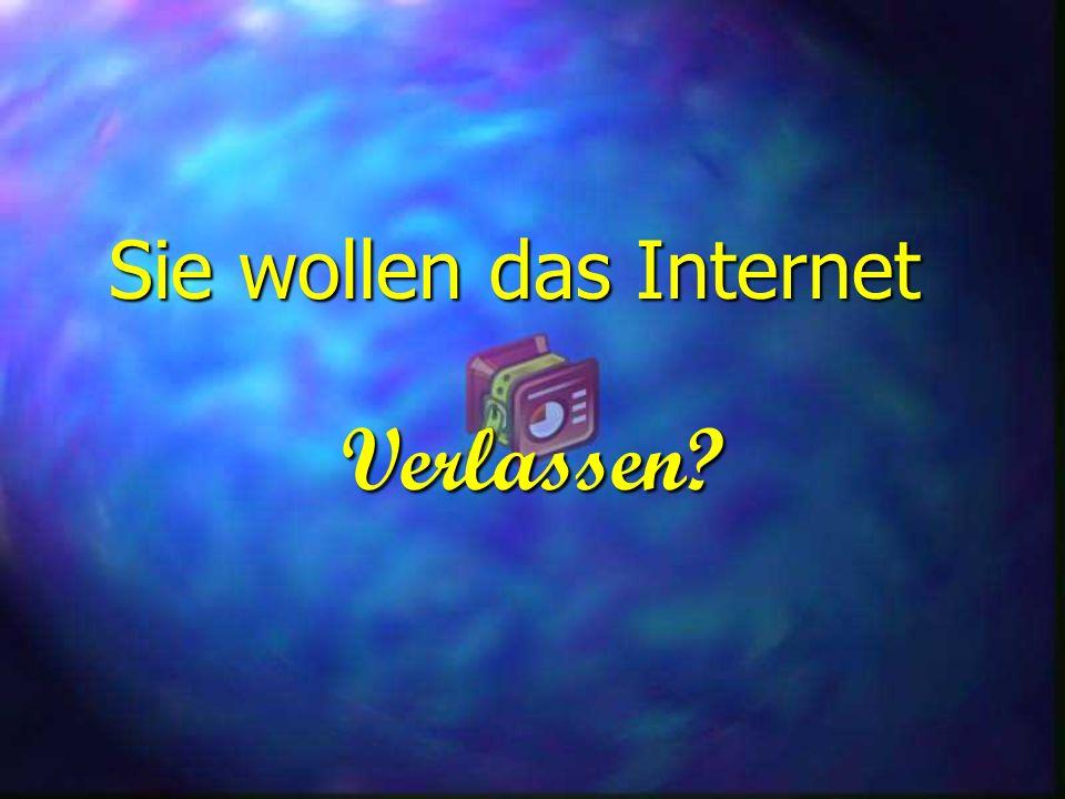Sie wollen das Internet