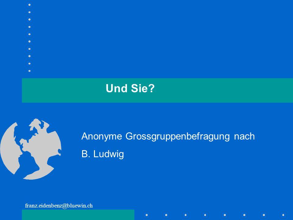 Und Sie Anonyme Grossgruppenbefragung nach B. Ludwig