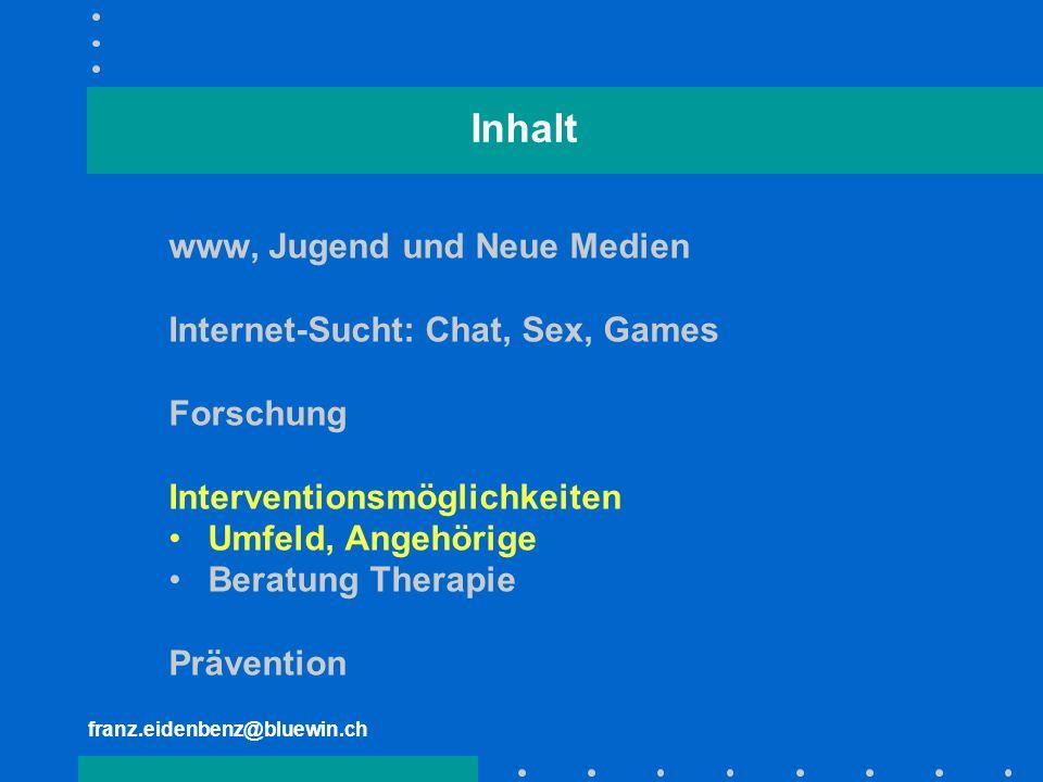 Inhalt www, Jugend und Neue Medien Internet-Sucht: Chat, Sex, Games