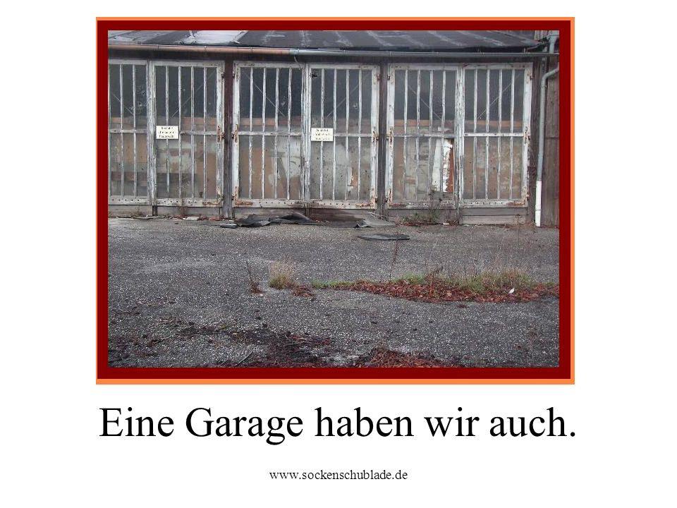 Eine Garage haben wir auch.