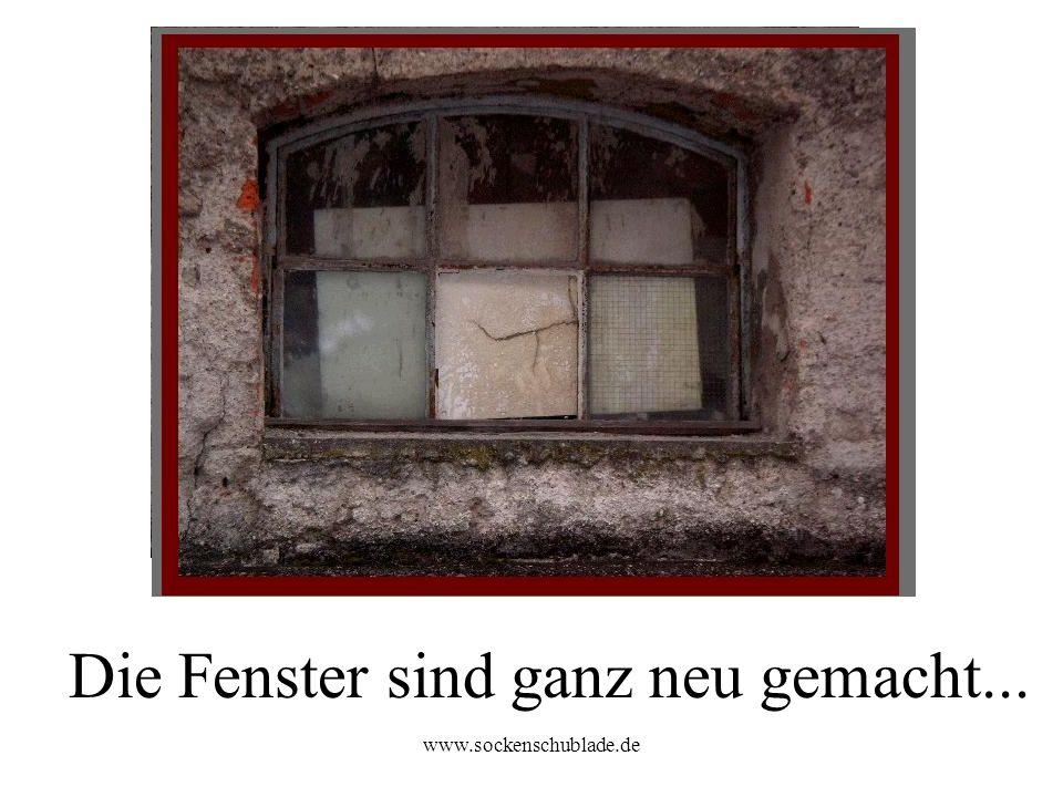 Die Fenster sind ganz neu gemacht...