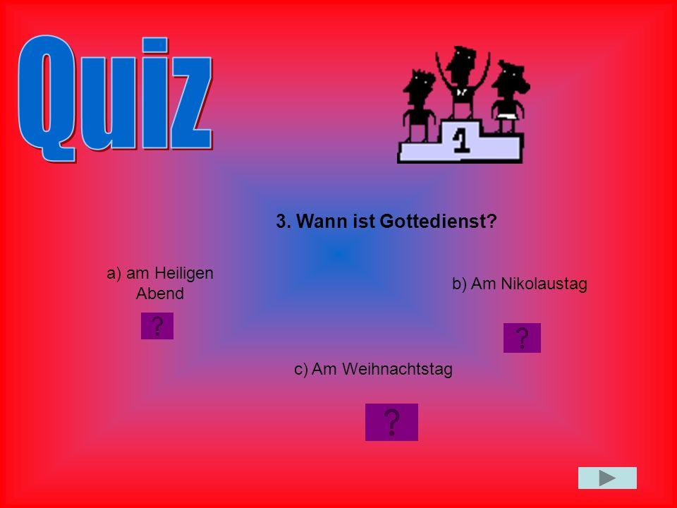 Quiz 3. Wann ist Gottedienst a) am Heiligen Abend b) Am Nikolaustag